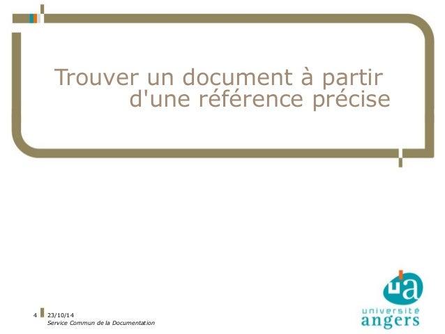 23/10/14  Service Commun de la Documentation  4  Trouver un document à partir  d'une référence précise