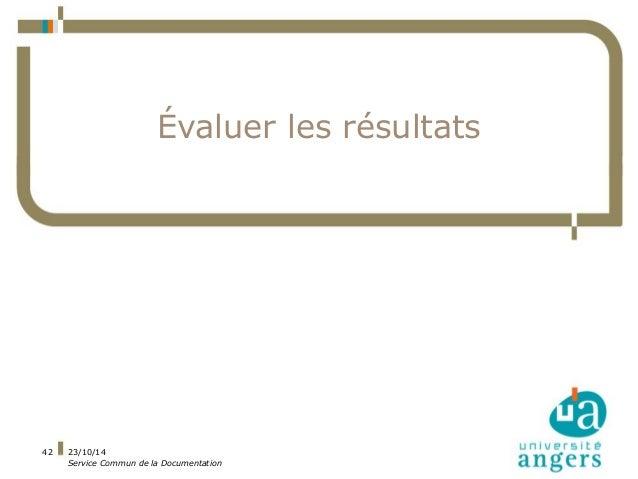 23/10/14  Service Commun de la Documentation  42  Évaluer les résultats