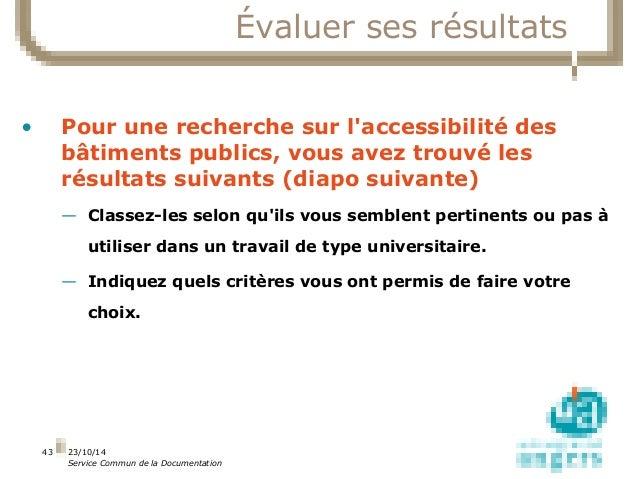 23/10/14  Service Commun de la Documentation  43  Évaluer ses résultats  • Pour une recherche sur l'accessibilité des  bât...