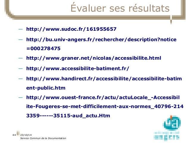 23/10/14  Service Commun de la Documentation  44  Évaluer ses résultats  — http://www.sudoc.fr/161955657  — http://bu.univ...