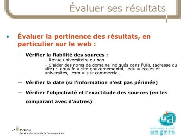23/10/14  Service Commun de la Documentation  45  Évaluer ses résultats  • Évaluer la pertinence des résultats, en  partic...
