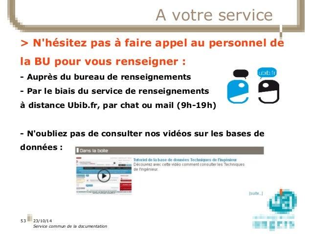 23/10/14  Service commun de la documentation  53  A votre service  > N'hésitez pas à faire appel au personnel de  la BU po...