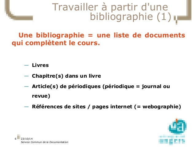 23/10/14  Service Commun de la Documentation  6  Travailler à partir d'une  bibliographie (1)  Une bibliographie = une lis...