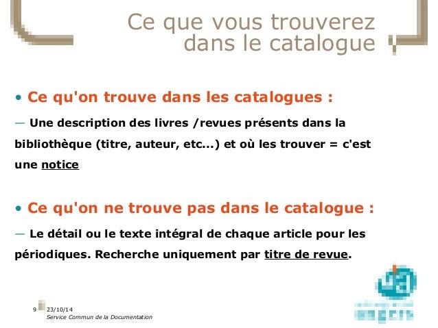 23/10/14  Service Commun de la Documentation  9  Ce que vous trouverez  dans le catalogue  • Ce qu'on trouve dans les cata...