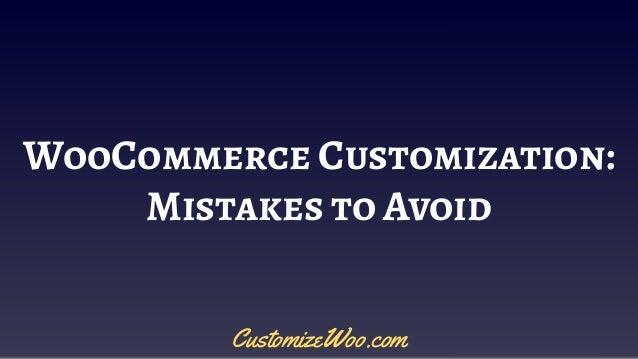 WooCommerce Customization: Mistakes to Avoid CustomizeWoo.com