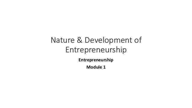 Nature & Development of Entrepreneurship Entrepreneurship Module 1