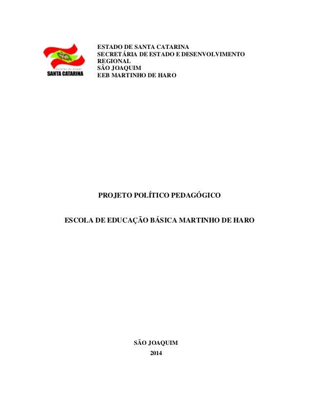 ESTADO DE SANTA CATARINA SECRETÁRIA DE ESTADO E DESENVOLVIMENTO REGIONAL SÃO JOAQUIM EEB MARTINHO DE HARO PROJETO POLÍTICO...