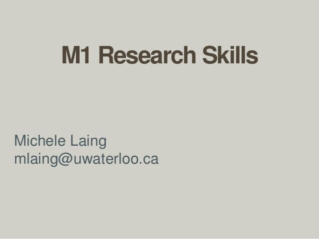M1 Research Skills Michele Laing mlaing@uwaterloo.ca