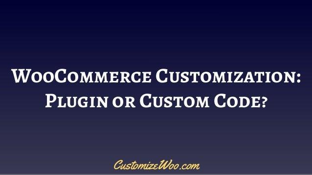 WooCommerce Customization: Plugin or Custom Code? CustomizeWoo.com