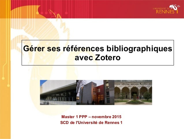 Gérer ses références bibliographiques avec Zotero Master 1 PPP – novembre 2015 SCD de l'Université de Rennes 1
