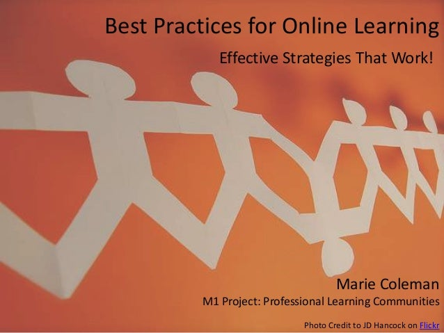 Best Practices for Online Learning Effective Strategies That Work!  Marie Coleman M1 Project: Professional Learning Commun...