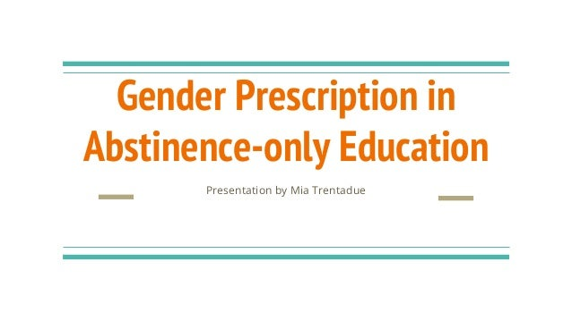 Gender Prescription in Abstinence-only Education Presentation by Mia Trentadue