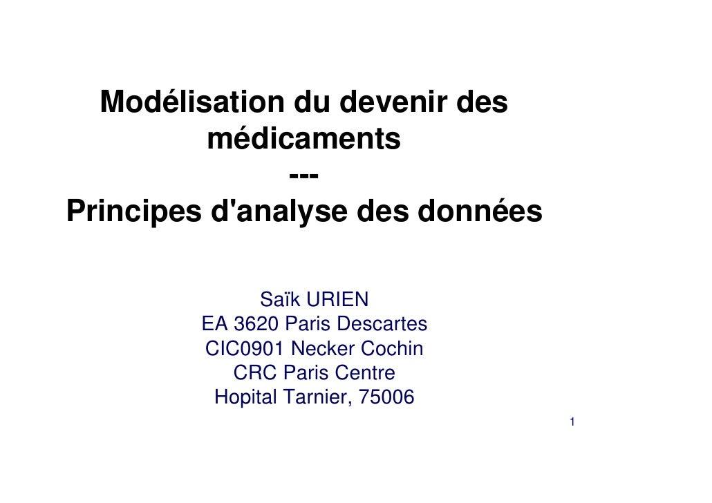 Modélisation du devenir des          médicaments               ---Principes danalyse des données              Saïk URIEN  ...