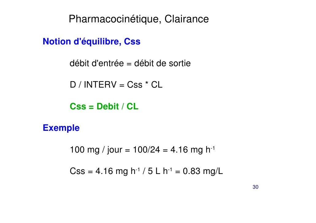 Pharmacocinétique, ClairanceNotion déquilibre, Css      débit dentrée = débit de sortie      D / INTERV = Css * CL      Cs...