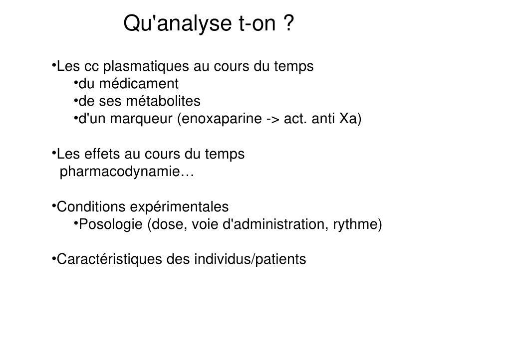 Quanalyse t-on ?•Les cc plasmatiques au cours du temps   •du médicament   •de ses métabolites   •dun marqueur (enoxaparine...
