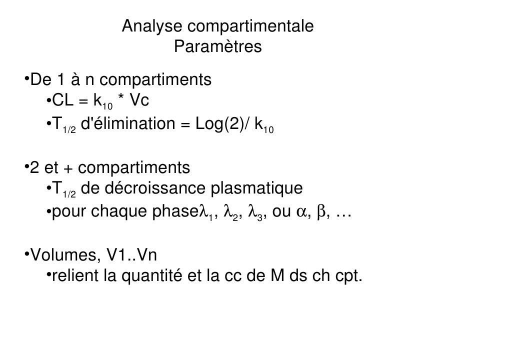 Analyse compartimentale                   Paramètres•De 1 à n compartiments  •CL = k10 * Vc  •T1/2 délimination = Log(2)/ ...