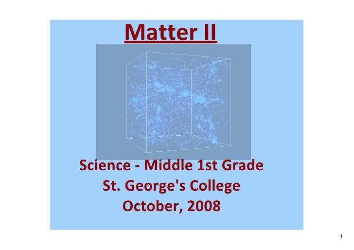 Matter II     Science ‐ Middle 1st Grade     St. George's College        October, 2008                              1
