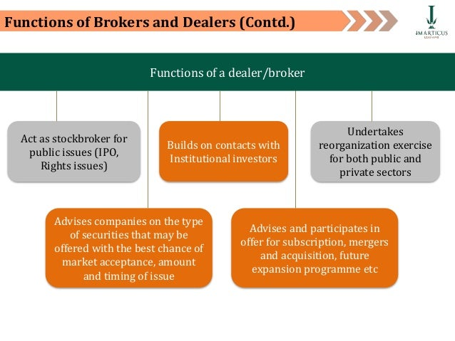what is the role of brokers dealers And sell stocks in this lesson we will examine the distinction between dealers and brokers  the dealer functions independently from the stock exchanges.