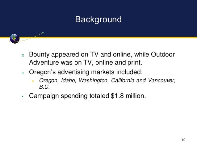 Background  Bounty appeared on TV and online, while Outdoor Adventure was on TV, online and print.  Oregon's advertising...