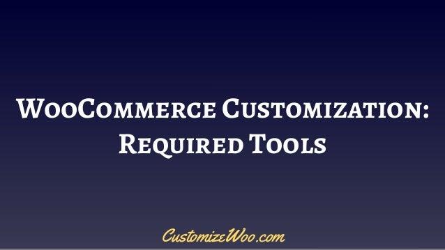 WooCommerce Customization: Required Tools CustomizeWoo.com