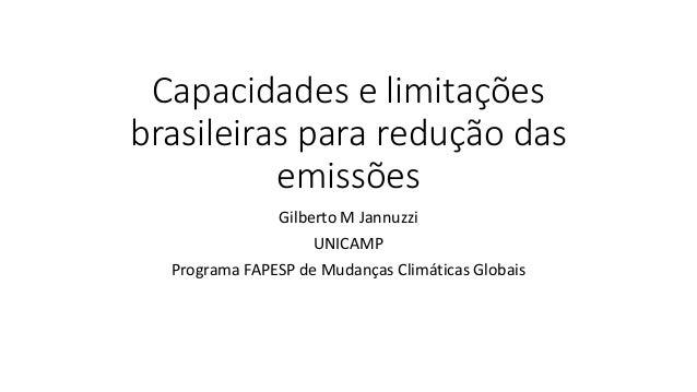 Capacidades e limitações brasileiras para redução das emissões Gilberto M Jannuzzi UNICAMP Programa FAPESP de Mudanças Cli...