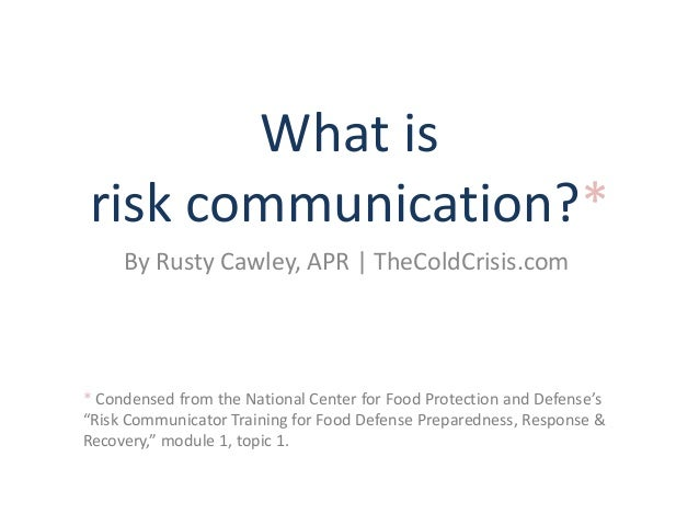 What is risk communication?* By Rusty Cawley, APR   TheColdCrisis.com * Condensed from the National Center for Food Protec...