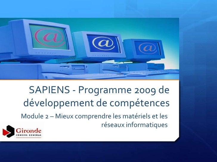 SAPIENS - Programme 2009 de développement de compétences Module 2 – Mieux comprendre les matériels et les                 ...