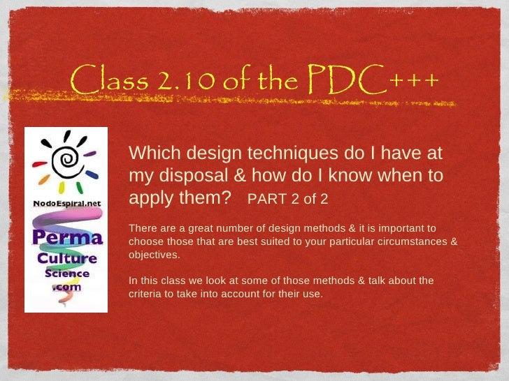 Class 2.10 of the PDC+++ Which design techniques do I have at my disposal & how do I know when to apply them?  PART 2 of 2...