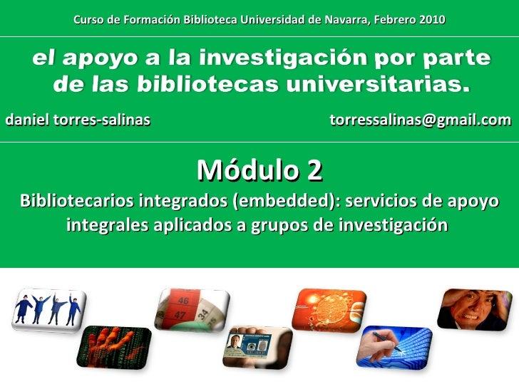 [email_address] Módulo 2 Bibliotecarios integrados (embedded): servicios de apoyo integrales aplicados a grupos de investi...