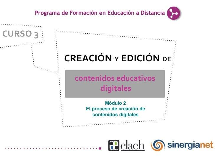 CURSO 3            CREACIÓN Y EDICIÓN DE             contenidos educativos                   digitales                    ...
