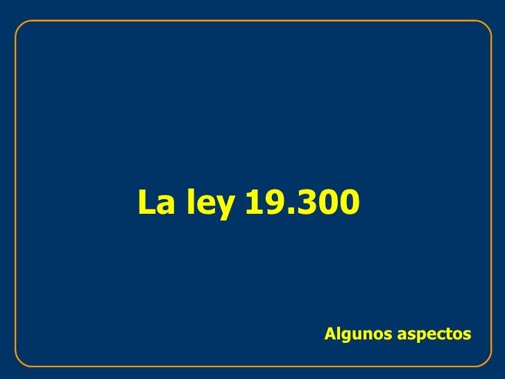 La ley 19.300 Algunos aspectos