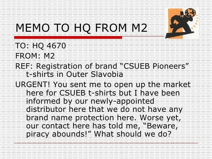 "MEMO TO HQ FROM M2 <ul><li>TO: HQ 4670 </li></ul><ul><li>FROM: M2 </li></ul><ul><li>REF: Registration of brand ""CSUEB Pion..."