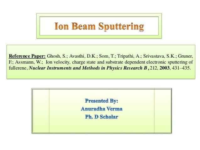 Reference Paper: Ghosh, S.; Avasthi, D.K.; Som, T.; Tripathi, A.; Srivastava, S.K.; Gruner, F.; Assmann, W.; Ion velocity,...
