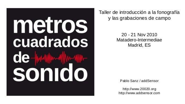 Tallerdeintroducciónalafonografía ylasgrabacionesdecampo 2021Nov2010 MataderoIntermediae Madrid,ES Pablo...