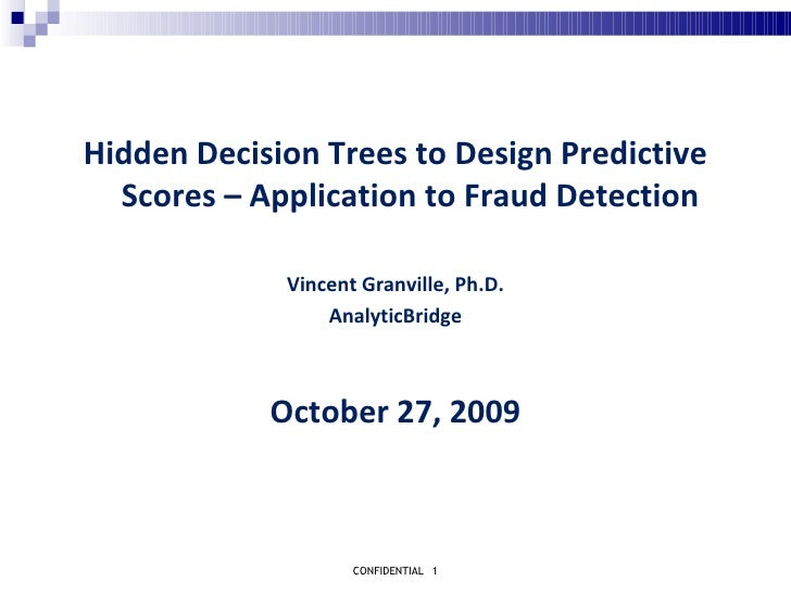 <ul><li>Hidden Decision Trees to Design Predictive Scores – Application to Fraud Detection </li></ul><ul><li>Vincent Granv...