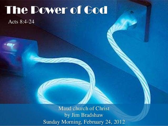 The Power of GodActs 8:4-24                    Maud church of Christ                      by Jim Bradshaw              Sun...