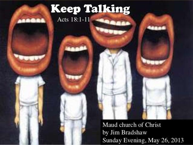 Keep TalkingActs 18:1-11Maud church of Christby Jim BradshawSunday Evening, May 26, 2013