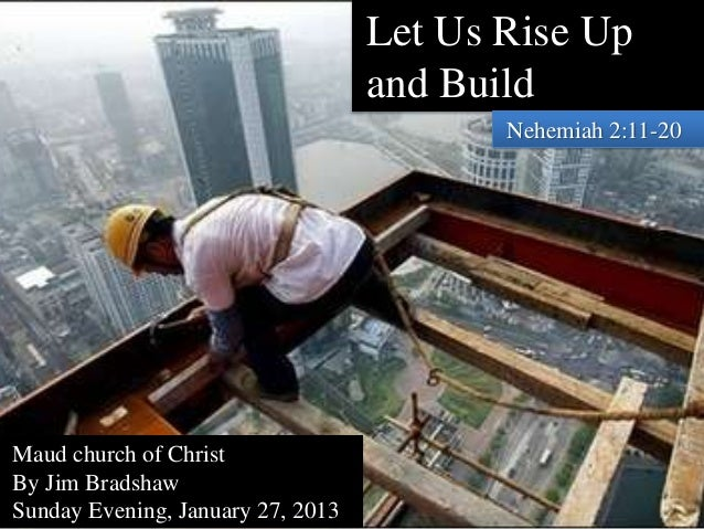 Let Us Rise Up                                   and Build                                          Nehemiah 2:11-20Maud c...