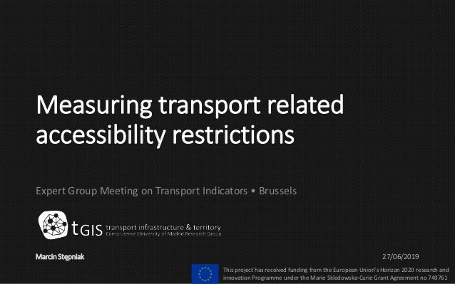 Measuring transport related accessibility restrictions Expert Group Meeting on Transport Indicators • Brussels Marcin Stęp...