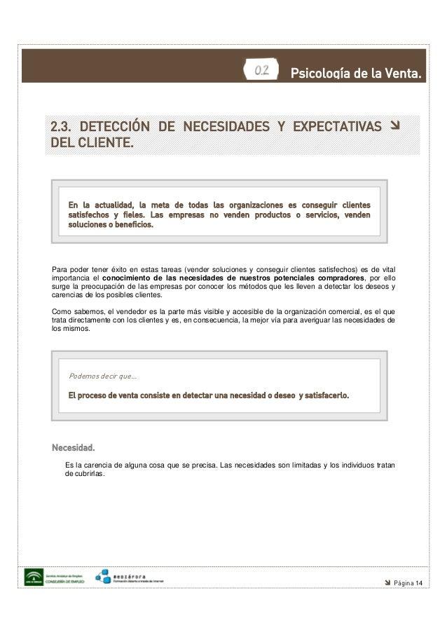 Psicología de la Venta.2.3. DETECCIÓN DE NECESIDADES Y EXPECTATIVASDEL CLIENTE.     En la actualidad, la meta de todas las...