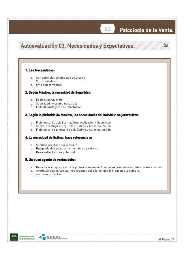 Psicología de la Venta.Autoevaluación 03. Necesidades y Expectativas. 1. Las Necesidades:    a. Son carencias de algo que ...