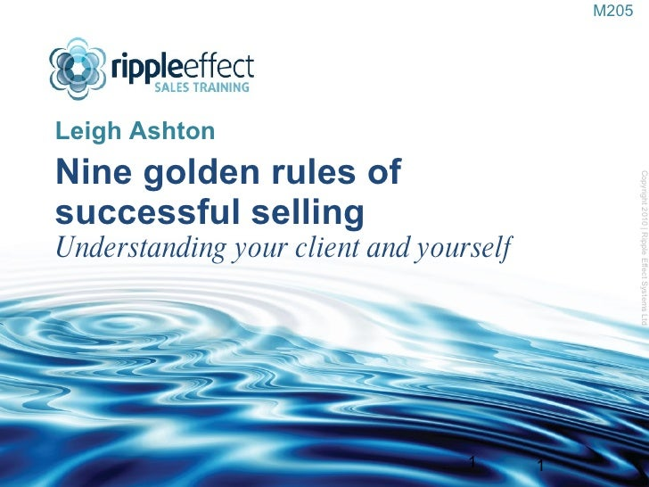Nine golden rules of successful selling Understanding your client and yourself <ul><li>Leigh Ashton </li></ul>Copyright 20...