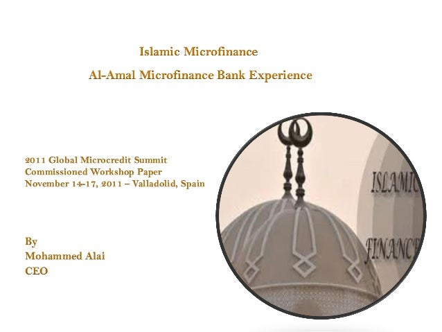 Islamic Microfinance              Al-Amal Microfinance Bank Experience2011 Global Microcredit SummitCommissioned Workshop ...