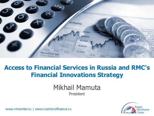 Access to Financial Services in Russia and RMCs         Financial Innovations Strategy                             Mikhail...