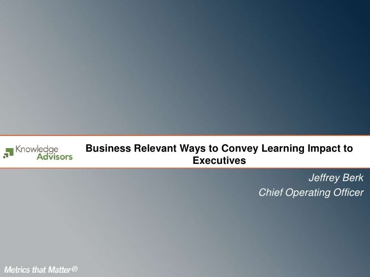 Business Relevant Ways to Convey Learning Impact to                    Executives                                         ...