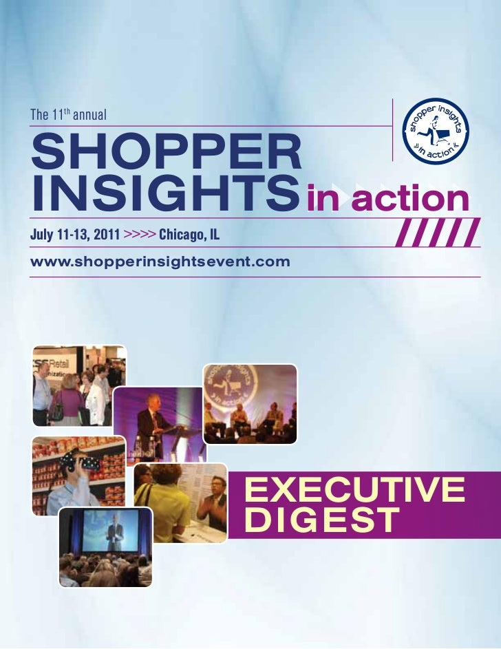 The 11th annualSHOPPERINSIGHTS in actionJuly 11-13, 2011 >>>> Chicago, ILwww.shopperinsightsevent.com                     ...