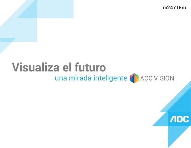 Visualiza el futuro una mirada inteligente AOC VISION m2471Fm