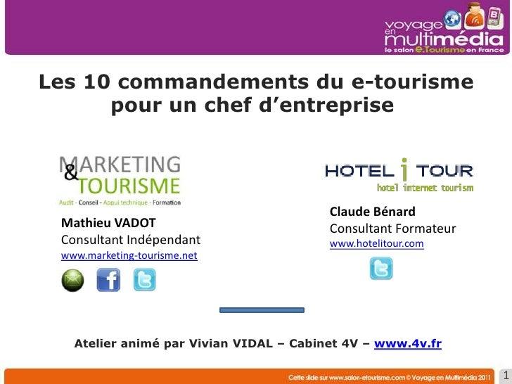 Les 10 commandements du e-tourisme pour un chef d'entreprise <br />Mathieu VADOT<br />Consultant Indépendant<br />www.mar...