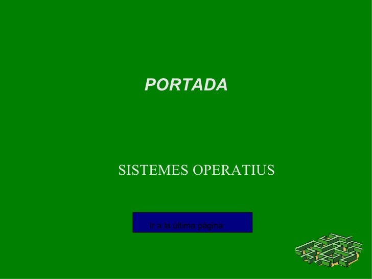 PORTADA SISTEMES OPERATIUS Ir a la última pàgina