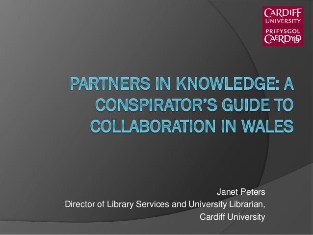 Janet Peters Director of Library Services and University Librarian, Cardiff University